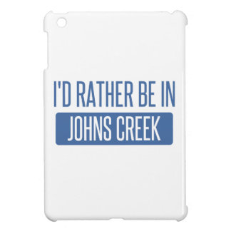 I'd rather be in Johns Creek Case For The iPad Mini