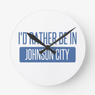 I'd rather be in Johnson City Round Clock