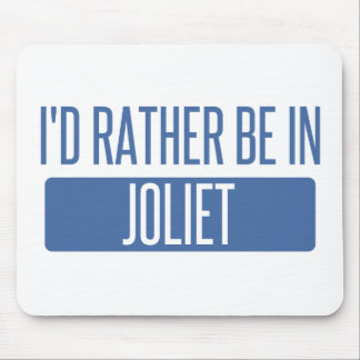 I'd rather be in Joliet Mouse Pad