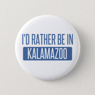 I'd rather be in Kalamazoo 2 Inch Round Button