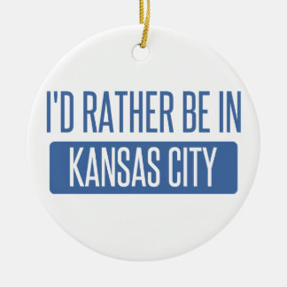 I'd rather be in Kansas City MO Round Ceramic Ornament