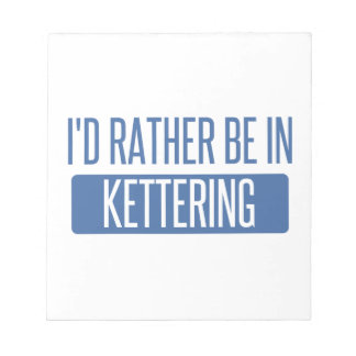 I'd rather be in Kettering Notepad