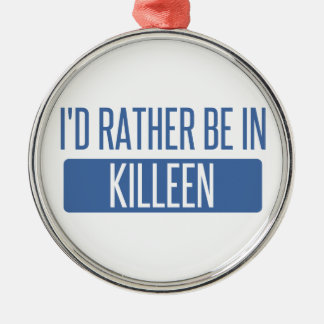 I'd rather be in Killeen Metal Ornament