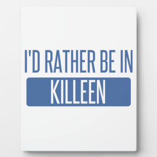 I'd rather be in Killeen Plaques