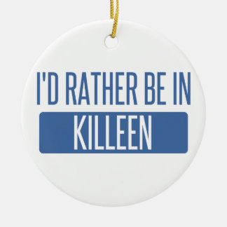 I'd rather be in Killeen Round Ceramic Ornament