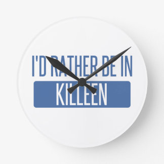 I'd rather be in Killeen Round Clock