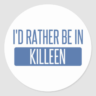 I'd rather be in Killeen Round Sticker