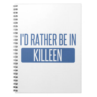 I'd rather be in Killeen Spiral Notebook