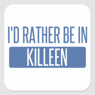 I'd rather be in Killeen Square Sticker