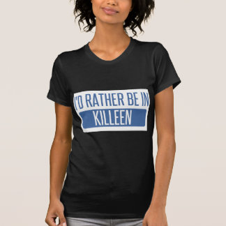 I'd rather be in Killeen T-Shirt