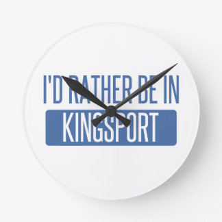 I'd rather be in Kingsport Round Clock