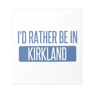 I'd rather be in Kirkland Notepad