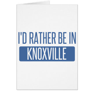 I'd rather be in Knoxville Card