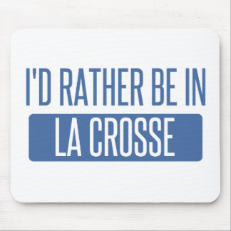 I'd rather be in La Crosse Mouse Pad