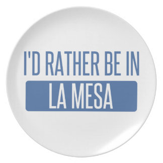 I'd rather be in La Mesa Plate