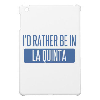 I'd rather be in La Quinta Cover For The iPad Mini