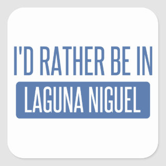 I'd rather be in Laguna Niguel Square Sticker