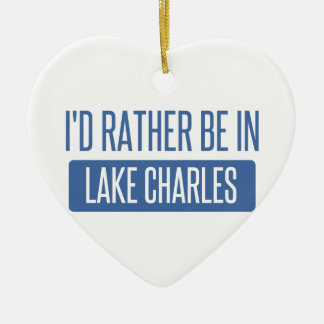 I'd rather be in Lake Charles Ceramic Heart Ornament