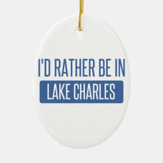 I'd rather be in Lake Charles Ceramic Oval Ornament