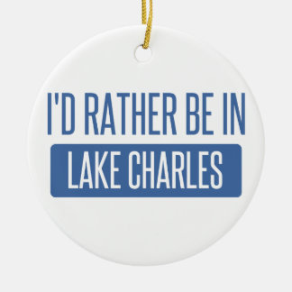 I'd rather be in Lake Charles Round Ceramic Ornament