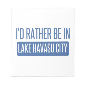 I'd rather be in Lake Havasu City Notepad
