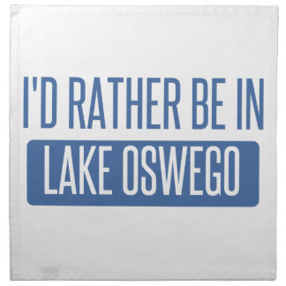 I'd rather be in Lake Oswego Napkin
