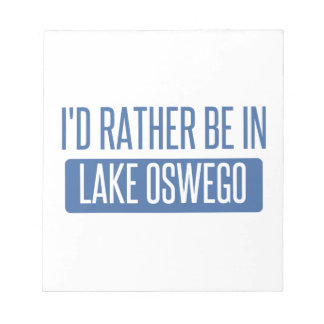 I'd rather be in Lake Oswego Notepad