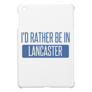 I'd rather be in Lancaster PA Cover For The iPad Mini