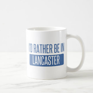 I'd rather be in Lancaster TX Coffee Mug