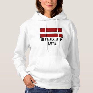 I'd Rather Be In Latvia Hoodie