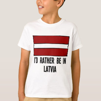 I'd Rather Be In Latvia T-Shirt