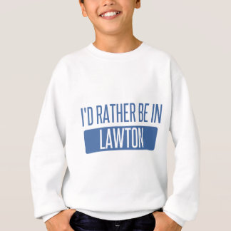 I'd rather be in Lawton Sweatshirt