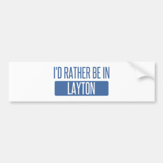 I'd rather be in Layton Bumper Sticker