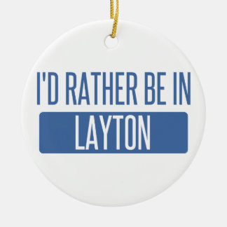 I'd rather be in Layton Round Ceramic Ornament