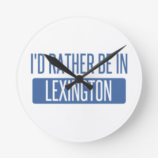 I'd rather be in Lexington Round Clock