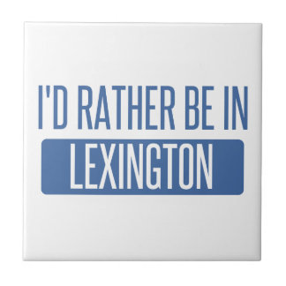 I'd rather be in Lexington Tile