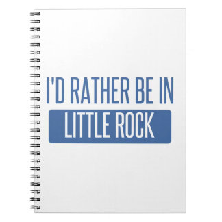 I'd rather be in Little Rock Spiral Notebook