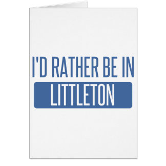 I'd rather be in Littleton Card
