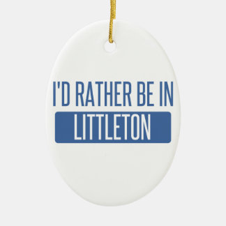 I'd rather be in Littleton Ceramic Oval Ornament