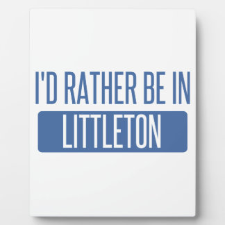 I'd rather be in Littleton Plaque