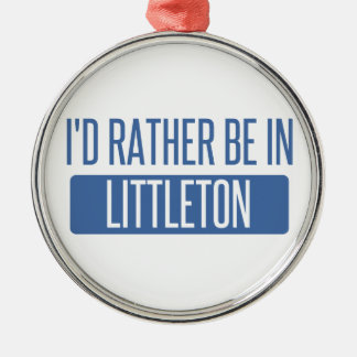 I'd rather be in Littleton Silver-Colored Round Ornament