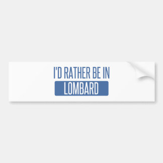 I'd rather be in Lombard Bumper Sticker
