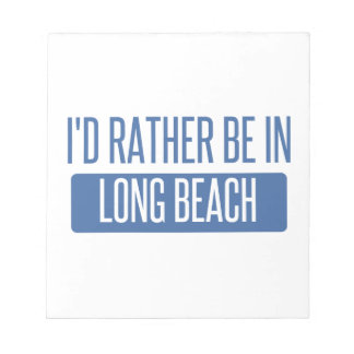 I'd rather be in Long Beach NY Notepads