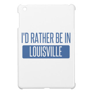 I'd rather be in Louisville Case For The iPad Mini