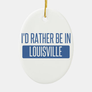 I'd rather be in Louisville Ceramic Oval Ornament