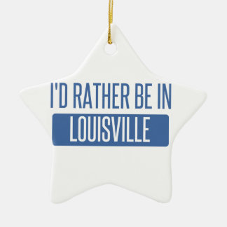 I'd rather be in Louisville Ceramic Star Ornament