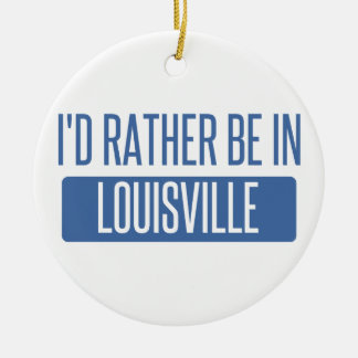I'd rather be in Louisville Round Ceramic Ornament