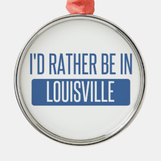 I'd rather be in Louisville Silver-Colored Round Ornament
