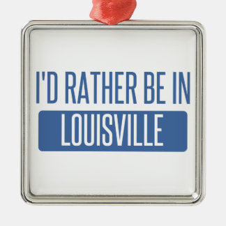 I'd rather be in Louisville Silver-Colored Square Ornament