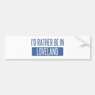 I'd rather be in Loveland Bumper Sticker